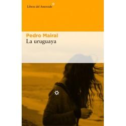 La uruguaya (Pedro Mairal)...